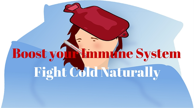 6 Ways to Boost your Immune System and Fight Cold