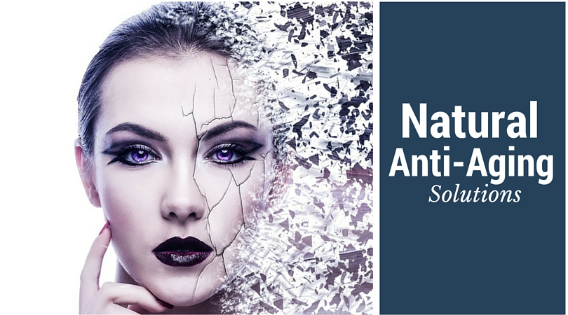 Natural Anti-Aging Solutions – Slow Down Your Aging Process