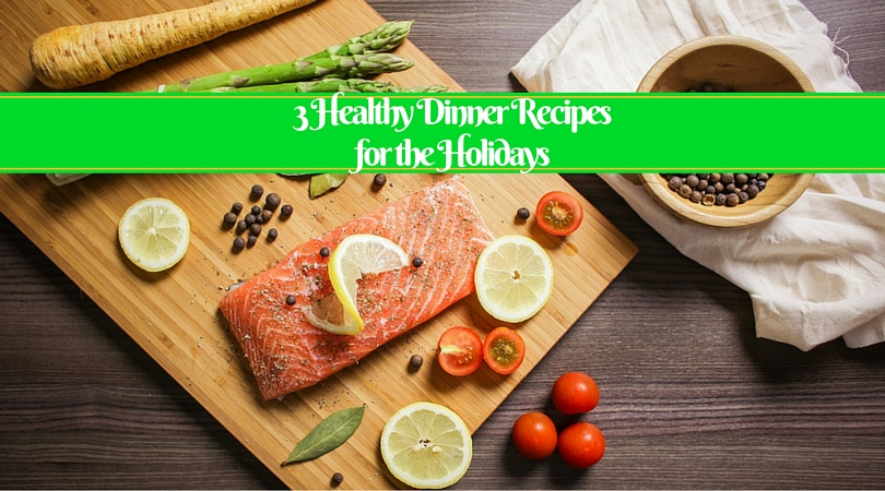 3 Healthy Dinner Recipes for the Holidays!